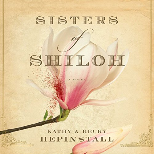 Sisters of Shiloh Audiobook By Kathy Hepinstall,                                                                                        Becky Hepinstall cover art