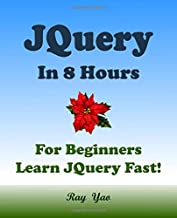 JQuery: JQuery in 8 Hour, For Beginners, Learn JQuery fast!: A Beginners Guide, Easy & Fast!