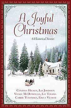 A Joyful Christmas: 6 Historical Stories by [Cynthia Hickey, Liz Johnson, Vickie McDonough, Liz Tolsma, Carrie Turansky, Erica Vetsch]