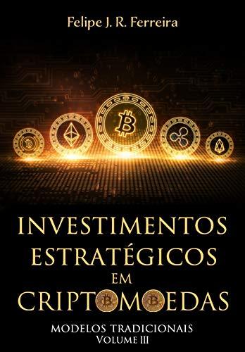 Investimentos Estratégicos em Criptomoedas: Modelos Tradicionais - Volume III (Portuguese Edition)