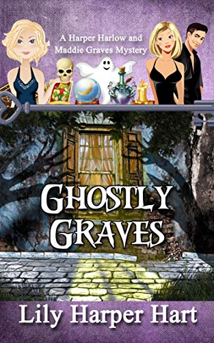 Ghostly Graves: A Harper Harlow and Maddie Graves Mystery