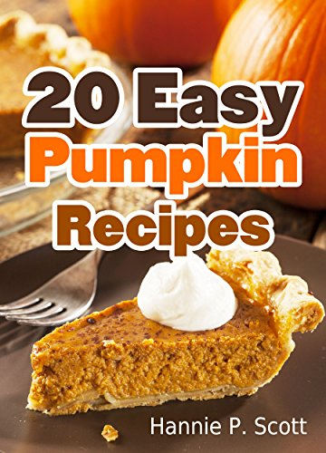 10 Easy Pumpkin Recipes: Quick and Easy Pumpkin Recipe Cookbook (Quick and  Easy Cooking Series)
