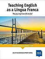 Teaching English as a Lingua Franca: The Journey from EFL to ELF (DELTA Teacher Development Series)