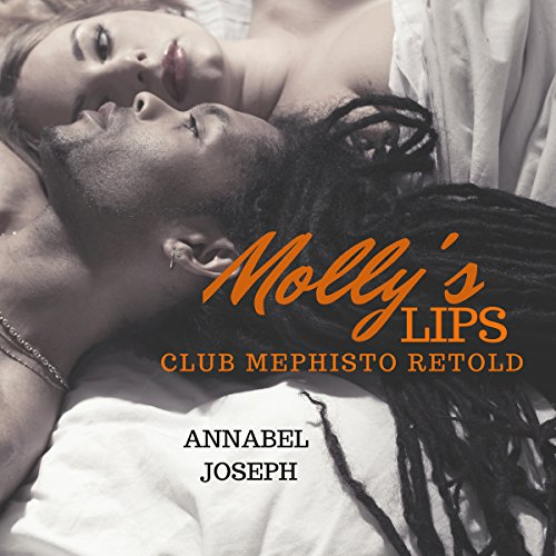 Molly's Lips: Club Mephisto Retold     Mephisto Series, Book 2              By:                                                                                                                                 Annabel Joseph                               Narrated by:                                                                                                                                 Rex J. Silverton                      Length: 3 hrs and 10 mins     15 ratings     Overall 4.5