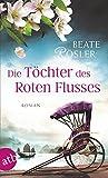 Die Töchter des Roten Flusses: Roman