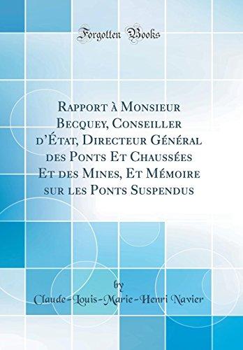 Rapport à Monsieur Becquey, Conseiller d'État, Directeur Général des Ponts Et Chaussées Et des Mines, Et Mémoire sur les Ponts Suspendus (Classic Reprint)