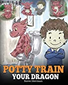 Potty Train Your Dragon: How to Potty Train Your Dragon Who Is Scared to Poop. A Cute Children Story on How to Make Potty...