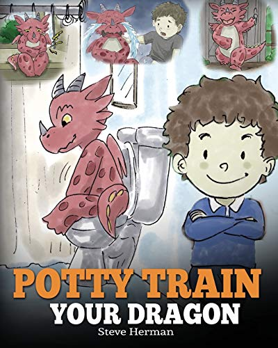 Potty Train Your Dragon: How to Potty Train Your Dragon Who Is Scared to Poop. A Cute Children Story on How to Make Potty Training Fun and Easy. (My Dragon Books)