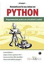 Automatizzare le cose noiose con Python. Programmazione pratica per principianti assoluti