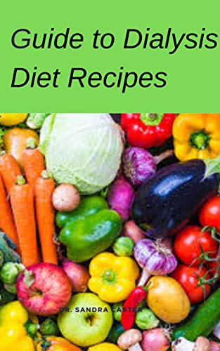 Guide to Dialysis Diet Recipes : This entails everything regarding dialysis diet