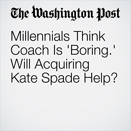 Millennials Think Coach Is 'Boring.' Will Acquiring Kate Spade Help? copertina