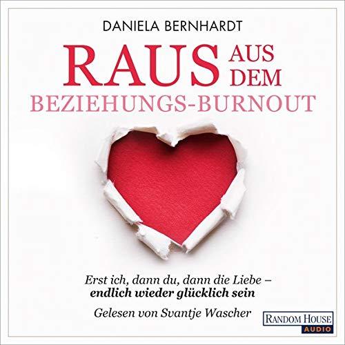 Raus aus dem Beziehungs-Burnout: Erst ich, dann du, dann die Liebe - endlich wieder glücklich sein