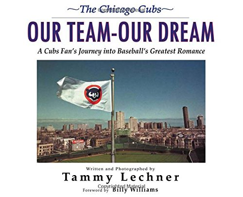 Our Team--Our Dream: A Cubs Fan's Journey Into Baseball's Greatest Romance