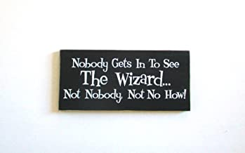 Adonis554Dan Nobody Gets In To See The Wizard Not Nobody Not No How Wizard of Oz Wood Sign