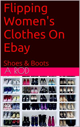 Flipping Women's Clothes On Ebay: Shoes & Boots (English Edition)