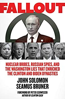 Fallout: Nuclear Bribes, Russian Spies, and the Washington Lies that Enriched the Clinton and Biden Dynasties by [John Solomon, Seamus Bruner]