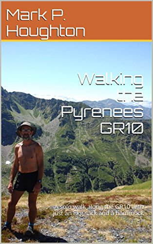 Walking the Pyrenees GR10: A solo walk along the GR10 with just an 8kg sack and a hammock (English Edition)