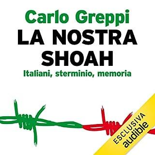 La nostra Shoah     Italiani, sterminio, memoria              Di:                                                                                                                                 Carlo Greppi                               Letto da:                                                                                                                                 Giuliano Bonetto                      Durata:  1 ora e 29 min     16 recensioni     Totali 4,5