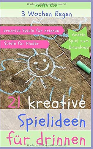 3 Wochen Regen - 21 kreative Spielideen für drinnen: kreative Spiele für drinnen - Spiele für Kinder