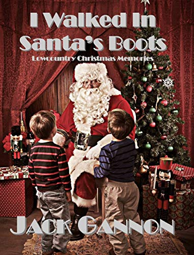 I Walked In Santa's Boots: Lowcountry Christmas Memories