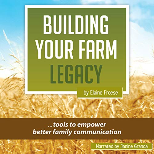 Building Your Farm Legacy: Tools to Empower Family audiobook cover art