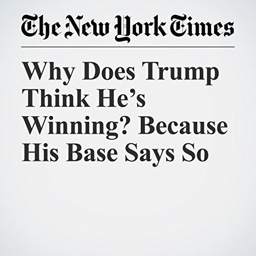 Why Does Trump Think He's Winning? Because His Base Says So copertina