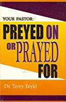 Your Pastor: Preyed on or Prayed For?: How Your Church Can Do Incredible Things When You Pray for Your Pastor! 1578920442 Book Cover