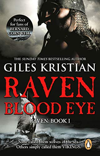 Raven: Blood Eye: (Raven: Book 1): A gripping, bloody and unputdownable Viking adventure from bestselling author Giles Kristian (English Edition)