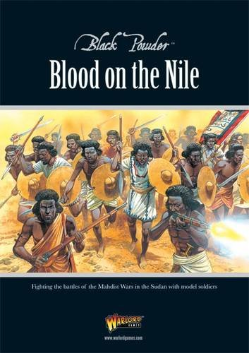 Blood On The Nile: Fighting The Battles Of The Mahdist Wars In The Sudan With