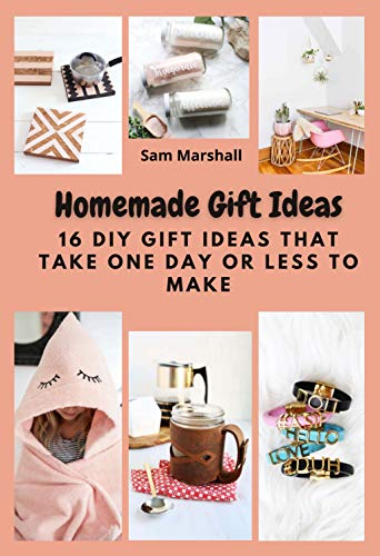 Homemade Gift Ideas: 16 DIY Gift Ideas That Take One Day or Less to Make (English...