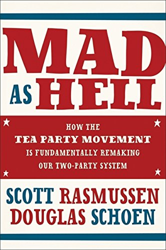 Image of Mad As Hell: How the Tea Party Movement Is Fundamentally Remaking Our Two-Party System