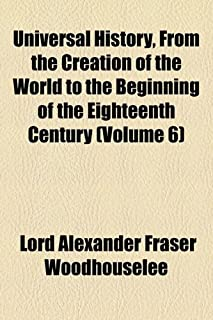 Universal History, from the Creation of the World to the Beginning of the Eighteenth Century (Volume 6)