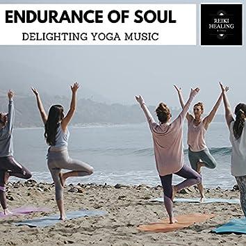 Endurance Of Soul - Delighting Yoga Music