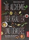 Die Alchemie der Kräuter und Gewürze: Entfache die Heilkraft einfacher Zutaten (Gebundene Ausgabe)
