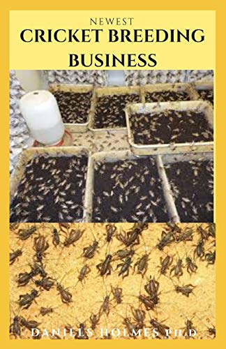 NEWEST CRICKET BREEDING BUSINESS: Starter's Guide Manual To Successfully Breed Crickets For Profits