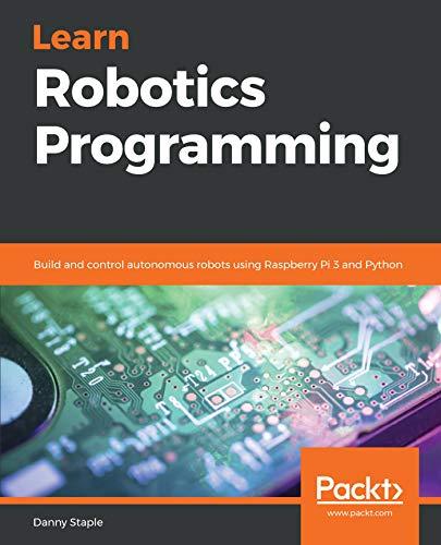 Learn Robotics Programming: Build and control autonomous robots using Raspberry Pi 3 and Python (English Edition)