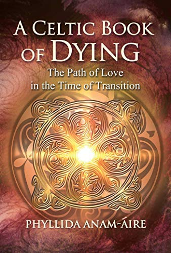 A Celtic Book of Dying: The Path of Love in the Time of Transition (English Edition)