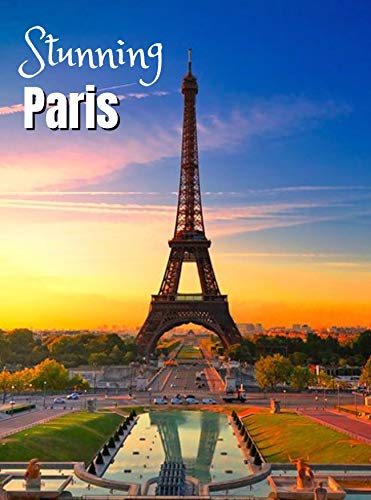 Stunning Paris: Coffee Table Photography Book – A Large Tour Picture Book of the City in France – Paris Travel Guide & Coffee Table Photo Album Book – Paris Lover Gift for Adventurer