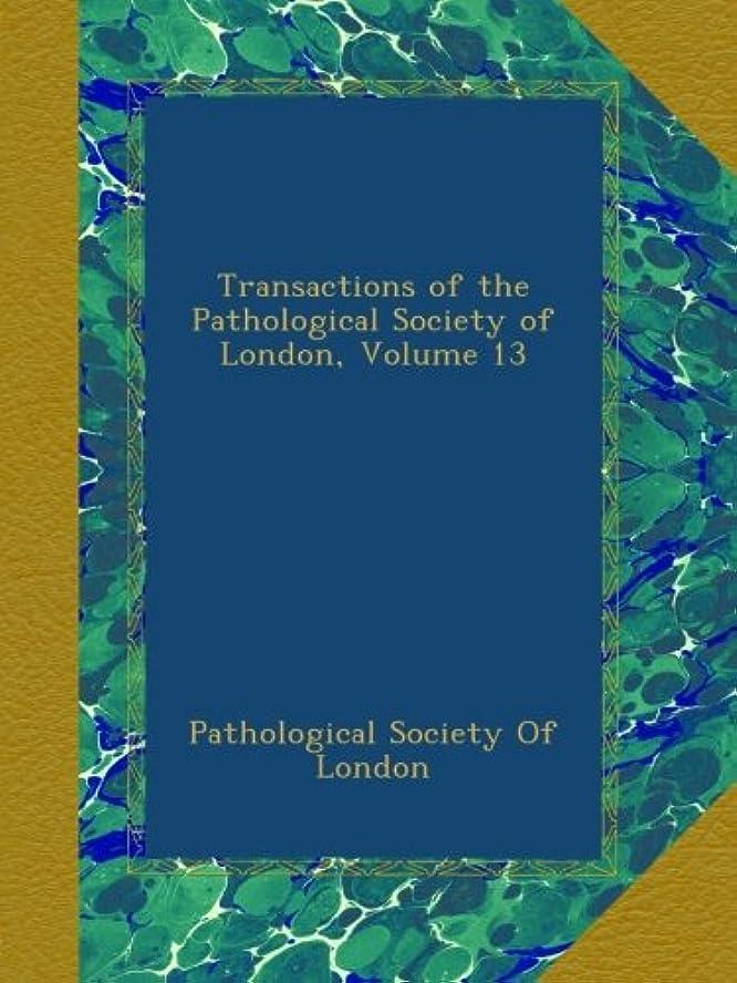 うるさい攻撃的四半期Transactions of the Pathological Society of London, Volume 13