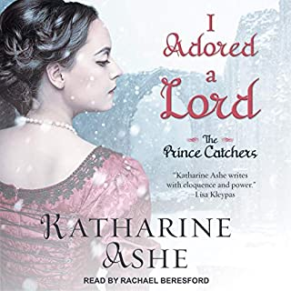 I Adored a Lord     The Prince Catchers, Book 2              By:                                                                                                                                 Katharine Ashe                               Narrated by:                                                                                                                                 Rachael Beresford                      Length: 11 hrs and 57 mins     12 ratings     Overall 3.8