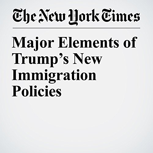Major Elements of Trump's New Immigration Policies audiobook cover art