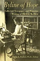 Byline of Hope: Collected Newspaper and Magazine Writing of Helen Keller