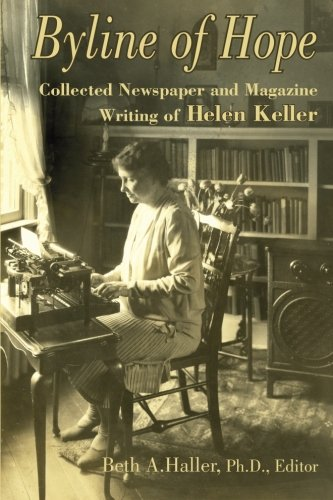 Compare Textbook Prices for Byline of Hope: Collected Newspaper and Magazine Writing of Helen Keller  ISBN 9780962706417 by Haller Ph.D., Beth A,Haller Ph.D., Beth A.