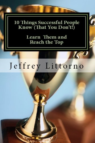 Book: 12 Things Successful People Know (That You Don't)! Learn Them and Reach the Top by Jeffrey Littorno