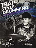 Traps Style Drumming: For the Acoustic and Hybrid Drum Set