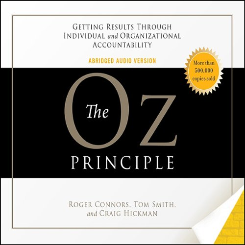 The Oz Principle                   By:                                                                                                                                 Roger Connors,                                                                                        Tom Smith,                                                                                        Craig Hickman                               Narrated by:                                                                                                                                 Wayne Shepherd                      Length: 3 hrs and 9 mins     109 ratings     Overall 4.0