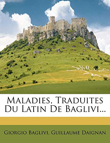 Maladies, Traduites Du Latin de Baglivi...