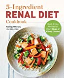 5 Ingredient Renal Diet Cookbook: Quick and Easy Recipes for Every Stage of Kidney Disease