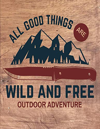 All Good Things are Wild and Free Outdoor Adventure: Camping Logbook & RV Travel, Make your adventures unforgettable | Road Trip Planner | Glamping ... Notes | Camp Planner Gift Idea for Campers