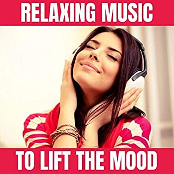 Relaxing Music to Lift the Mood